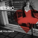 Metric Premieres Fan-Sourced LOVE YOU BACK Video, Kicks Off North American Tour 2/11 In Cleveland