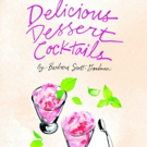 BWW Review: DELICIOUS DESSERT COCKTAILS by Barbara Scott-Goodman for Sweet and Entici Photo