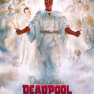 VIDEO: ONCE UPON A DEADPOOL Releases Newest Trailer Video