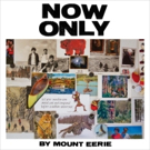 Mount Eerie Shares TINTIN IN TIBET From Upcoming NOW ONLY Album + North American Spring Tour Dates