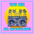 The APX Release New Single 'All Or Nothing'