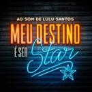 BWW Previews: MEU DESTINO E SER STAR, AO SOM DE LULU SANTOS Opens at Teatro Frei Caneca