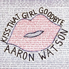 Aaron Watson Releases New Single 'Kiss That Girl Goodbye' and Announces 2019 Album