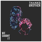 Irish Duo Thanks Brother's New Single WE CAUGHT IT Coming January 18