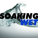 SOAKING WET to Premiere at the West End Theatre