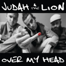 Judah & the Lion Drops New Single OVER MY HEAD Photo