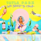 Breakout Artist Tayla Parx's WE NEED TO TALK Out Now On Atlantic Records