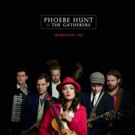 Phoebe Hunt & The Gatherers Release To New Single MARCHING ON This Friday 3/30