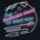 THE UNDENIABLE SOUND OF RIGHT NOW at Blackfriars Theatre