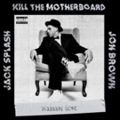 Producer Jack Splash and Jon Brown Announce New Group, Kill The Motherboard
