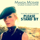 Manda Mosher's New Single COLD COLD LOVE Featured in Motion Picture PLEASE STAND BY With Dakota Fanning