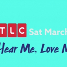 VIDEO: Check Out This Sneak Peak of TLC's HEAR ME, LOVE ME, SEE ME Premiering Saturday March 3