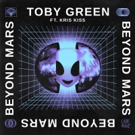 Toby Green Releases BEYOND MARS Featuring Kris Kriss Photo
