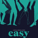 Netflix's EASY Has Been Renewed for Third and Final Season Photo
