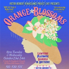 Victor Herbert Renaissance Project LIVE! In New York City Presents ORANGE BLOSSOMS