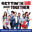 GETTIN' THE BAND BACK TOGETHER Broadway Cast Recording Available 9/28