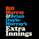 Bill Murray & Brian Doyle-Murray's EXTRA INNINGS to Debut on Facebook Watch