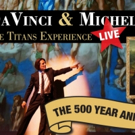DAVINCI & MICHELANGELO: THE TITANS EXPERIENCE Debuts at Arts Campus at Willits - Temporary Theater