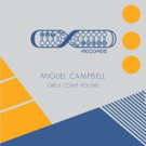Miguel Campbell Releases New Two-Track EP GIRLS COME ROUND Today Photo