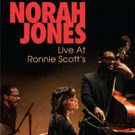 Norah Jones' LIVE AT RONNIE SCOTT'S to be Released on DVD, Blu-ray, & Digital June 15