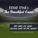 Brian Evans to Release New Soccer Song Worldwide