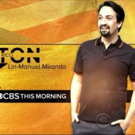VIDEO: CBS THIS MORNING to go Live with Lin-Manuel Miranda in Puerto Rico on HAMILTON'S Opening Day