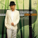 Dongfeng Liu Band to Have 'China Caribe' CD Release Concert at Carnegie Hall Photo