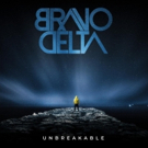 Bravo Delta to Release First Full Length Album, 'Unbreakable'