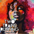 August Wilson's TWO TRAINS RUNNING Returns to JPAC This Weekend Photo