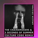The Chainsmokers & 5 Seconds of Summer Release Amazon Original WHO DO YOU LOVE (Culture Code Remix)
