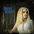 Stage Star and Singer Brooke Moriber Releases HERE AND GONE EP; Watch '99 Days of Rai Video