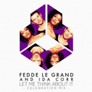 Fedde Le Grand & Ida Corr Share 'Let Me Think About It (Celebration Mix)'