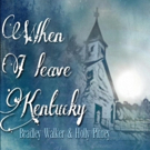 Bradley Walker and Holly Pitney Collaborate for New Single WHEN I LEAVE KENTUCKY