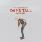 Damn Tall Buildings Premieres New Track I'LL BE GETTING BY at PopMatters