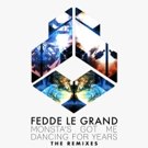 Fedde Le Grand Releases 'Monsta's Got Me Dancing For Years' Remix Package