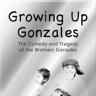 GROWING UP GONZALES Comes to The Jerry Orbach Theater