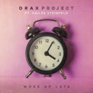 Drax Project Teams Up With Hailee Steinfeld for 'Woke Up Late'