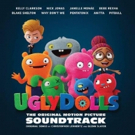 The UGLYDOLLS Soundtrack is Available Now
