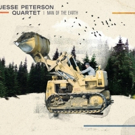 The Jesse Peterson Quartet Will Release New Album MAN OF THE EARTH June 13