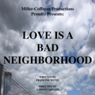 LOVE IS A BAD NEIGHBORHOOD Opens Tonight Photo