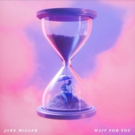 Jake Miller Drops New Single WAIT FOR YOU