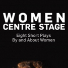 Book Review: WOMEN CENTRE STAGE: EIGHT SHORT PLAYS BY AND ABOUT WOMEN