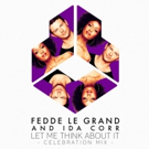 Fedde Le Grand And Ida Corr Celebrate 10 year Anniversary Of 'Let Me Think About It'