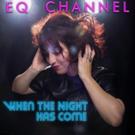 EQ Channel To Release New Album WHEN THE NIGHT HAS COME