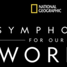 National Geographic: Symphony for Our World to Kick Off North American Leg of World Tour in L.A. on Oct. 27