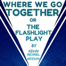 A Dead Whale Productions Announces Cast Of WHERE WE GO TOGETHER OR THE FLASHLIGHT PLAY