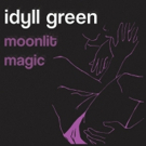 Idyll Green Announce Debut EP & Share New Single & Video MOONLIT MAGIC