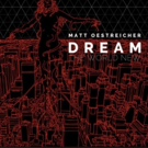 Matt Oestreicher, Music Director For SMOKEY JOE'S CAFE Releases 80's Pop Inspired Album DREAM THE WORLD NEW