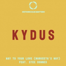 DJ Kydus Unveils Vocal Release of WAY TO YOUR LOVE (MARKEETA'S WAY) with Steve Downes