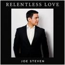 Recording Artist Joe Steven Announces Debut Album RELENTLESS LOVE